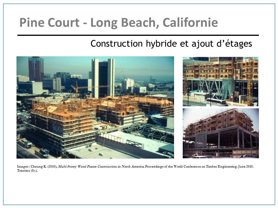 Construction hybride et ajout détages Images : Cheung K. (2010), Multi-Storey Wood Frame Construction in North America. Proceedings of the World Confe