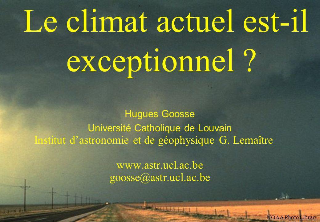 Le climat actuel est-il exceptionnel ? Hugues Goosse Université Catholique de Louvain Institut dastronomie et de géophysique G. Lemaître www.astr.ucl.