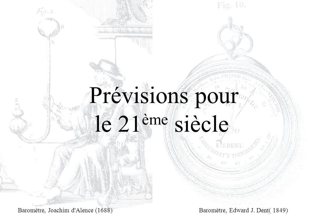 Prévisions pour le 21 ème siècle Baromètre, Joachim d'Alence (1688)Baromètre, Edward J. Dent( 1849)
