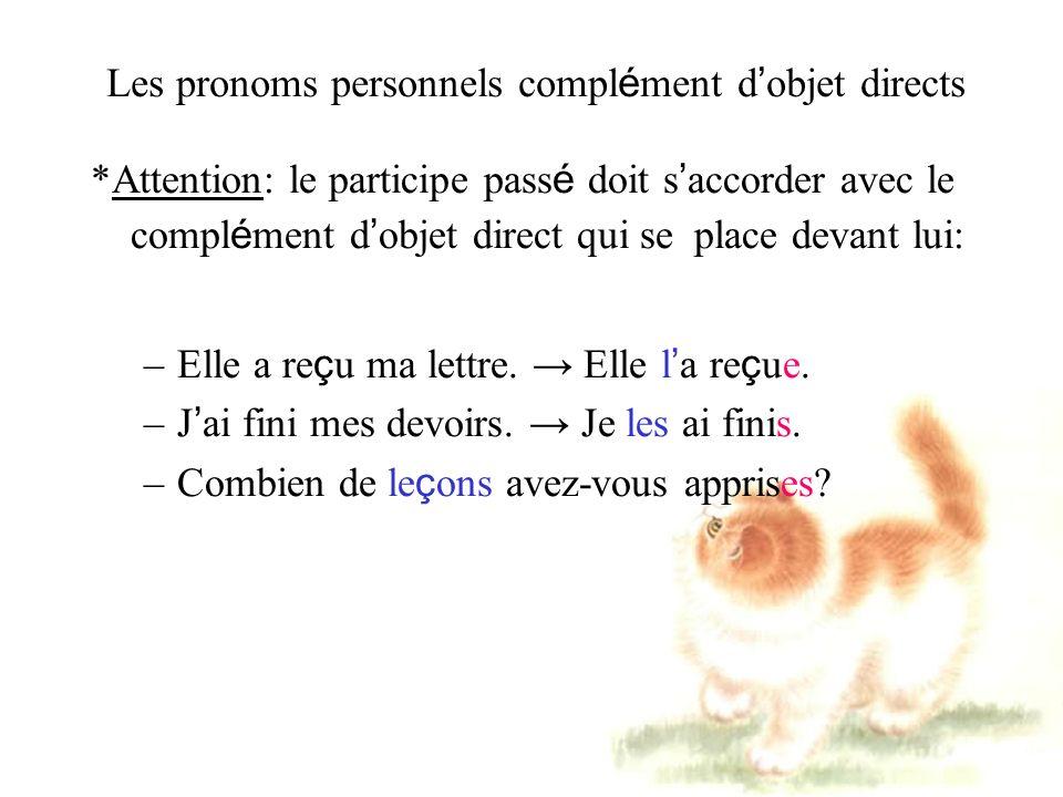 Les pronoms personnels compl é ment d objet directs *Attention: le participe pass é doit s accorder avec le compl é ment d objet direct qui se place devant lui: –Elle a re ç u ma lettre.