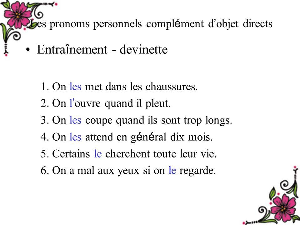 Les pronoms personnels compl é ment d objet directs Entra î nement - devinette 1.