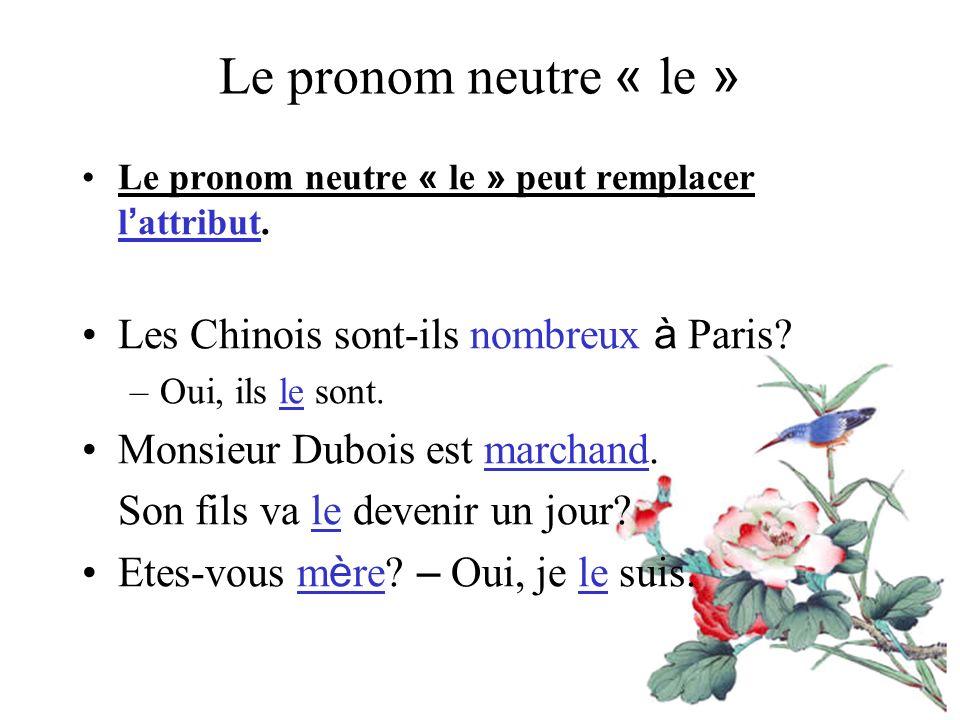 Le pronom neutre « le » Le pronom neutre « le » peut remplacer l attribut.