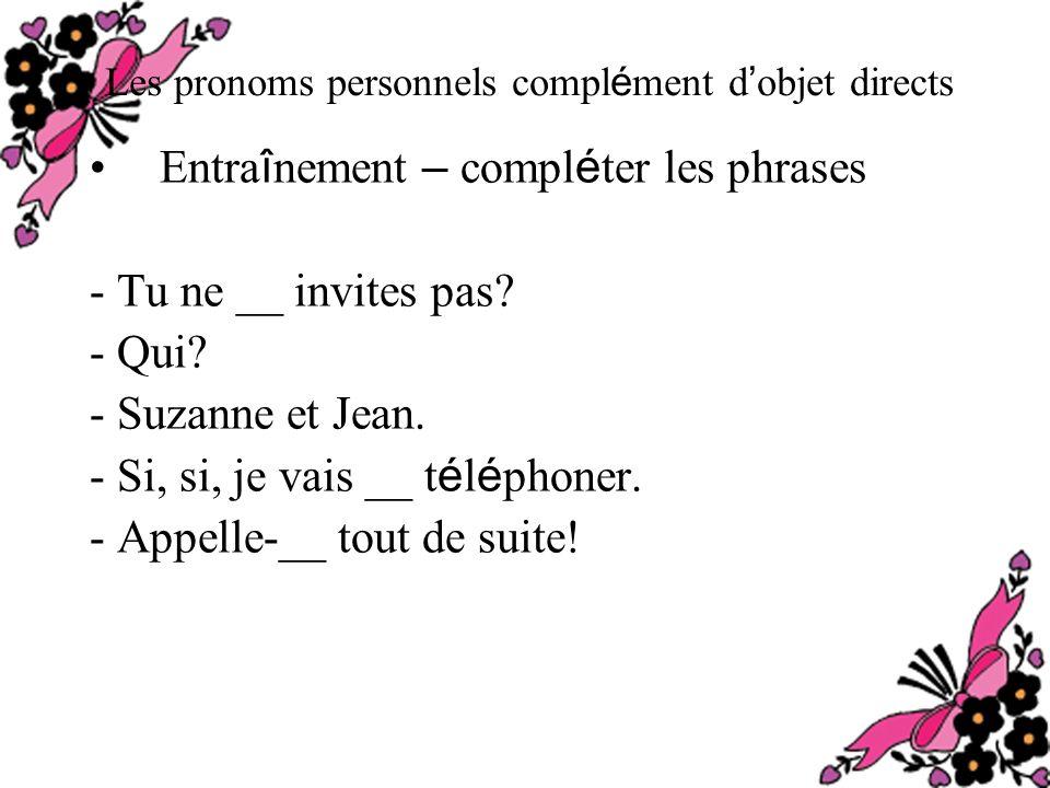 Les pronoms personnels compl é ment d objet directs Entra î nement – compl é ter les phrases - Tu ne __ invites pas.