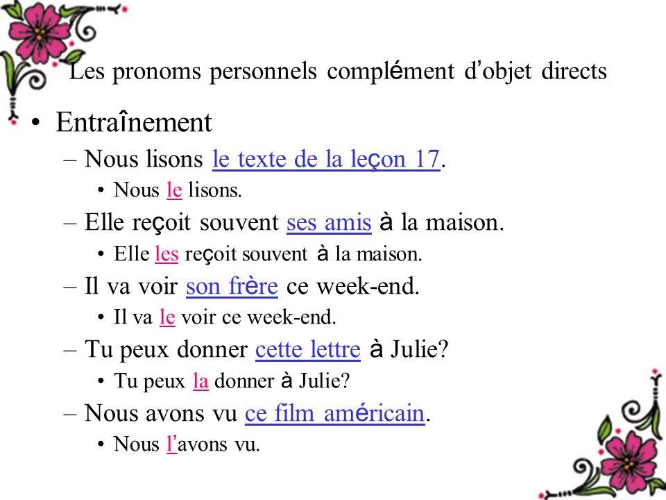 Les pronoms personnels compl é ment d objet directs Entra î nement –Nous lisons le texte de la le ç on 17.