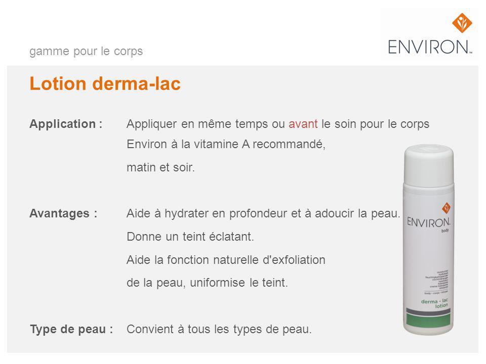 gamme pour le corps Lotion derma-lac Application : Appliquer en même temps ou avant le soin pour le corps Environ à la vitamine A recommandé, matin et