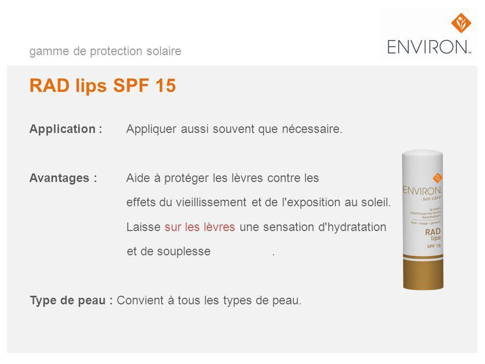 gamme de protection solaire RAD lips SPF 15 Application :Appliquer aussi souvent que nécessaire. Avantages :Aide à protéger les lèvres contre les effe