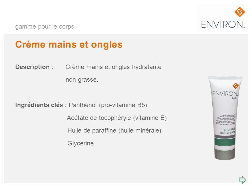 gamme pour le corps Crème mains et ongles Description : Crème mains et ongles hydratante non grasse. Ingrédients clés : Panthénol (pro-vitamine B5) Ac
