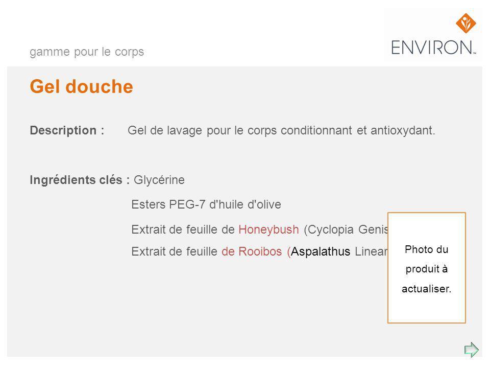 gamme pour le corps Gel douche Description : Gel de lavage pour le corps conditionnant et antioxydant. Ingrédients clés : Glycérine Esters PEG-7 d'hui