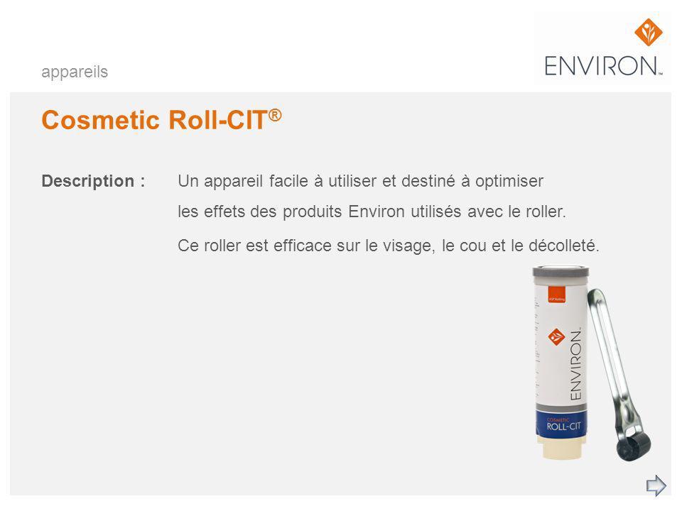 appareils Cosmetic Roll-CIT ® Description :Un appareil facile à utiliser et destiné à optimiser les effets des produits Environ utilisés avec le rolle