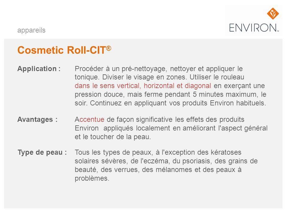 appareils Cosmetic Roll-CIT ® Application :Procéder à un pré-nettoyage, nettoyer et appliquer le tonique. Diviser le visage en zones. Utiliser le roul