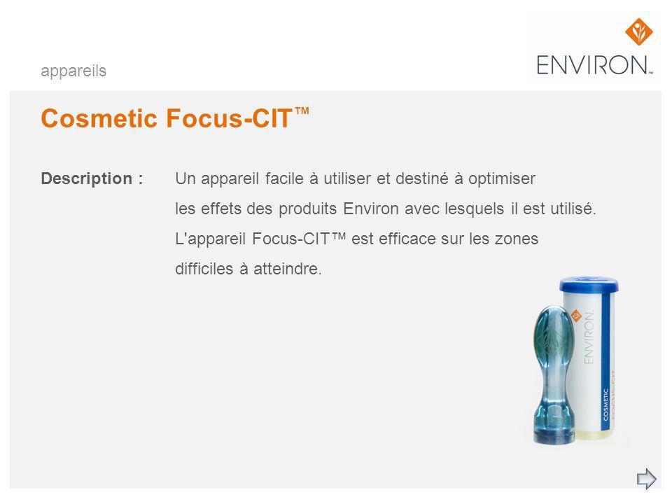 appareils Cosmetic Focus-CIT Description :Un appareil facile à utiliser et destiné à optimiser les effets des produits Environ avec lesquels il est ut