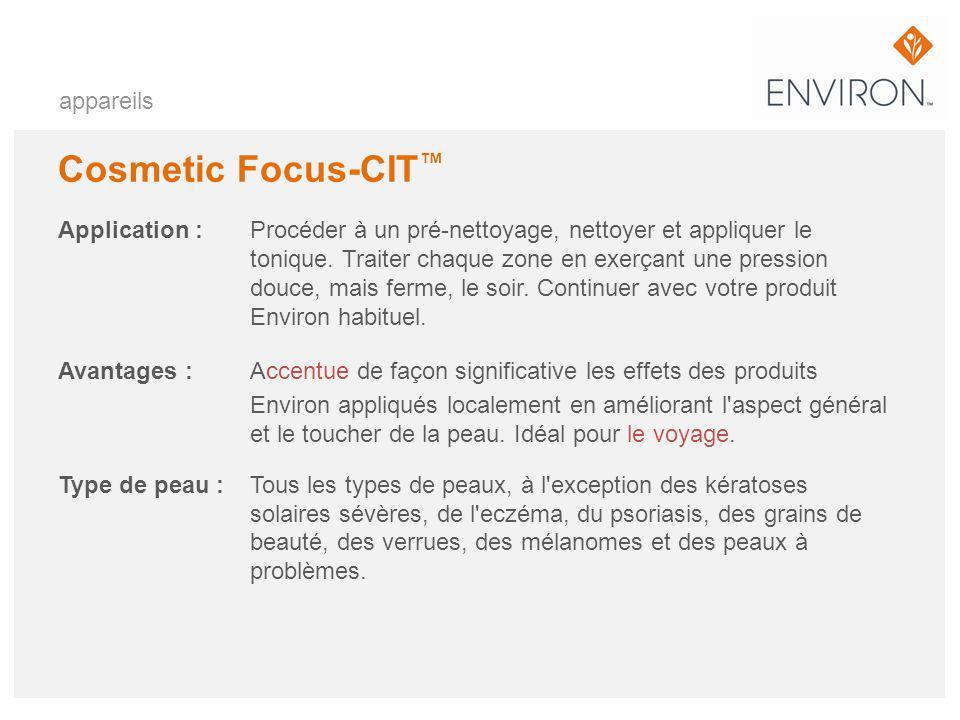 appareils Cosmetic Focus-CIT Application :Procéder à un pré-nettoyage, nettoyer et appliquer le tonique. Traiter chaque zone en exerçant une pression