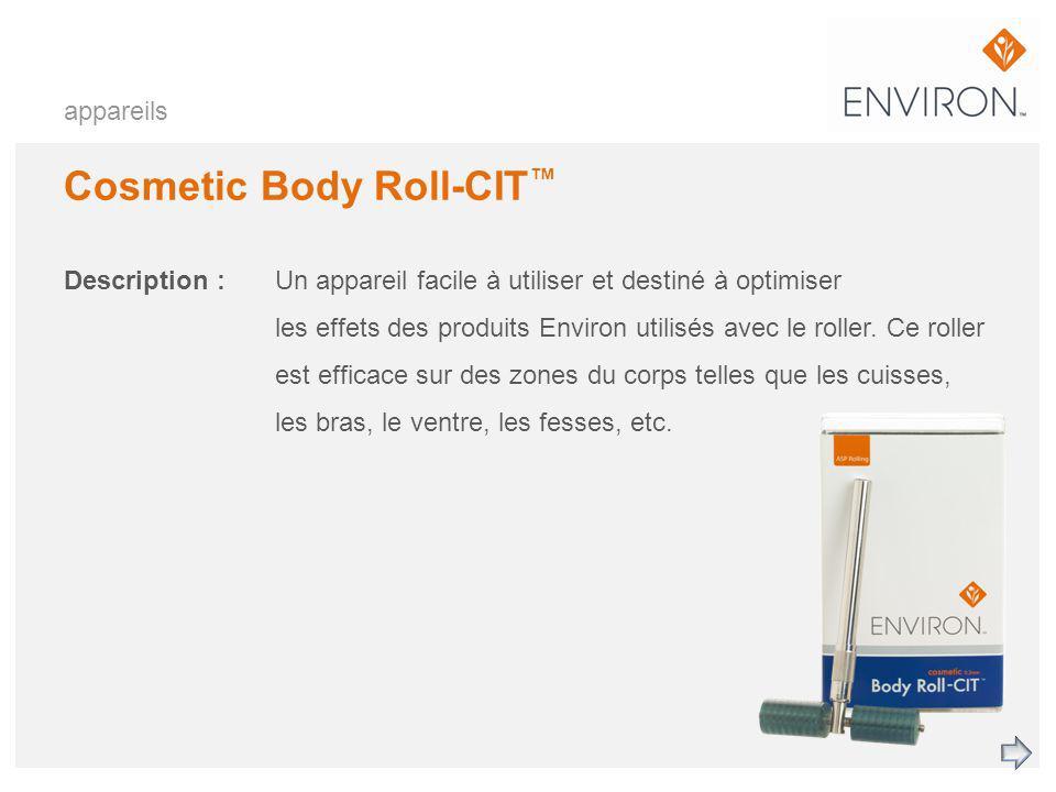 appareils Cosmetic Body Roll-CIT Description :Un appareil facile à utiliser et destiné à optimiser les effets des produits Environ utilisés avec le ro