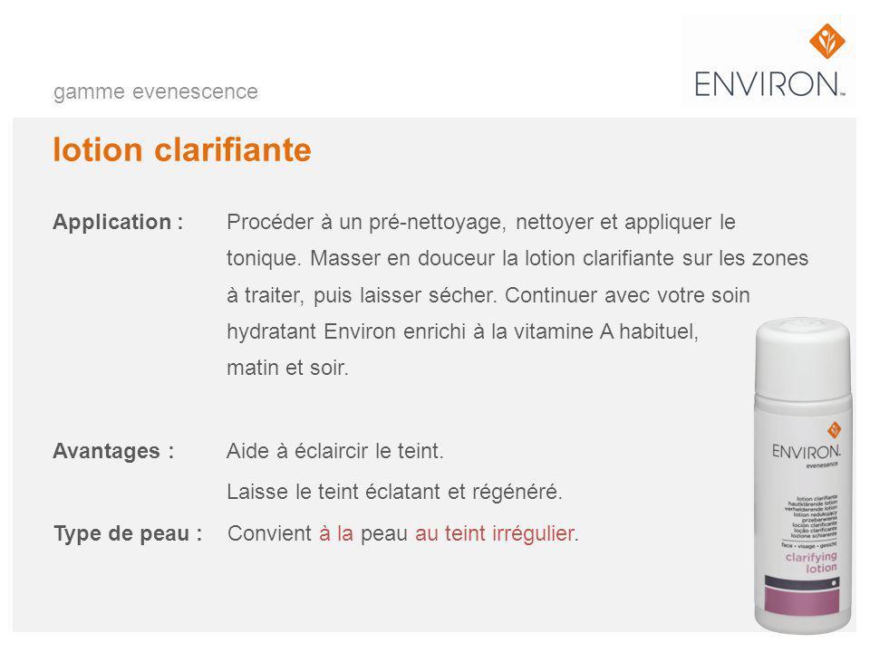 gamme evenescence lotion clarifiante Application :Procéder à un pré-nettoyage, nettoyer et appliquer le tonique. Masser en douceur la lotion clarifian