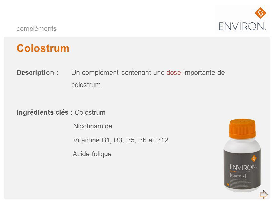 compléments Colostrum Description :Un complément contenant une dose importante de colostrum. Ingrédients clés : Colostrum Nicotinamide Vitamine B1, B3