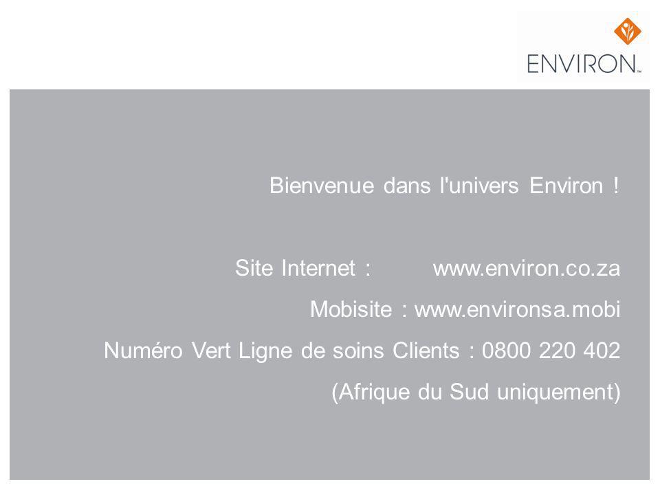 Bienvenue dans l'univers Environ ! Site Internet : www.environ.co.za Mobisite : www.environsa.mobi Numéro Vert Ligne de soins Clients : 0800 220 402 (