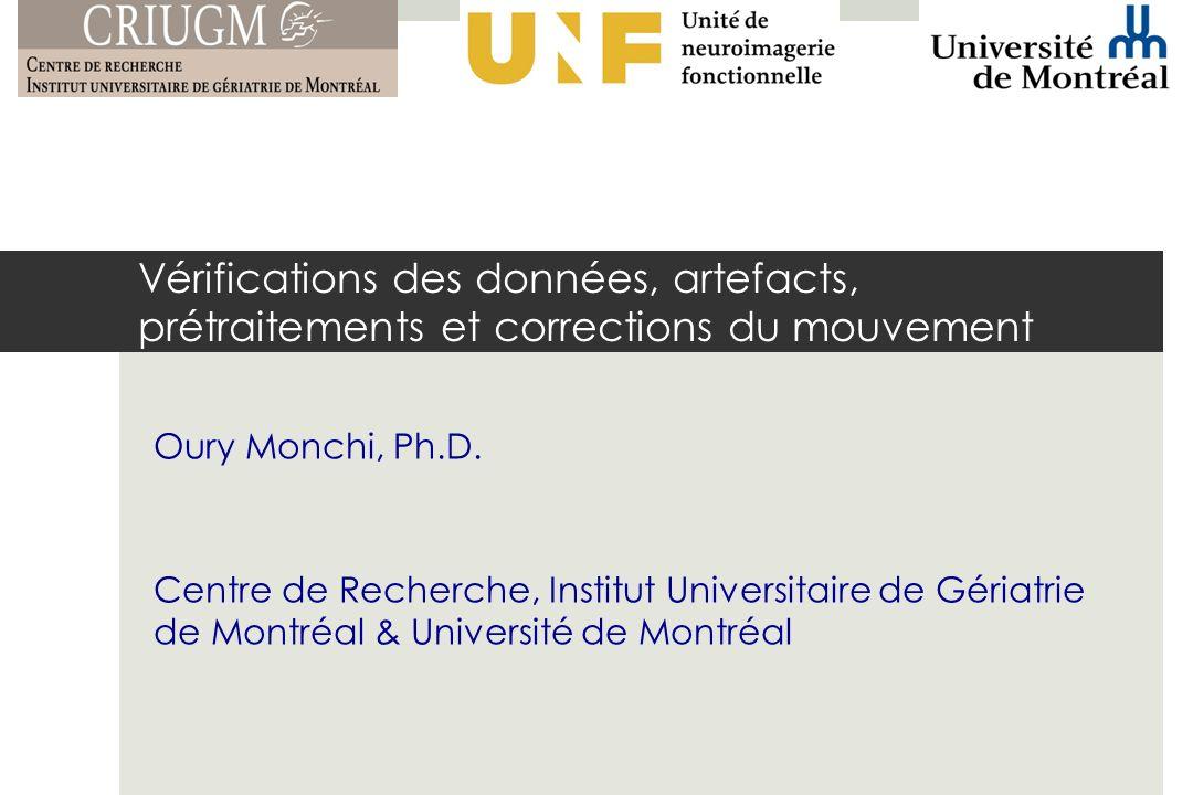 Vérifications des données, artefacts, prétraitements et corrections du mouvement Oury Monchi, Ph.D.