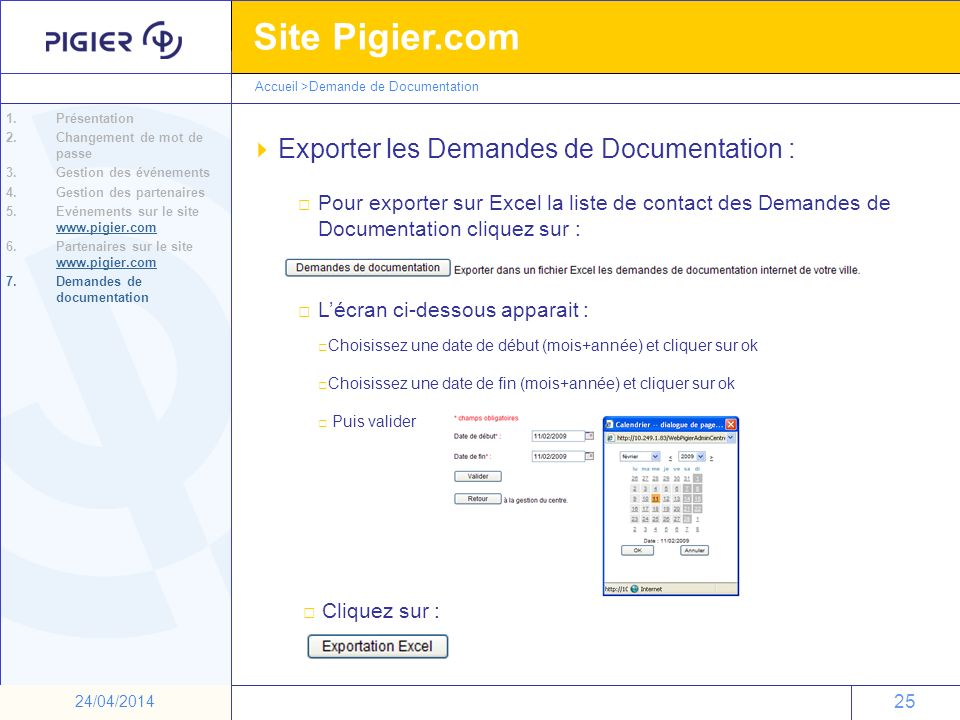 25 Site Pigier.com 25 24/04/2014 Exporter les Demandes de Documentation : Pour exporter sur Excel la liste de contact des Demandes de Documentation cl