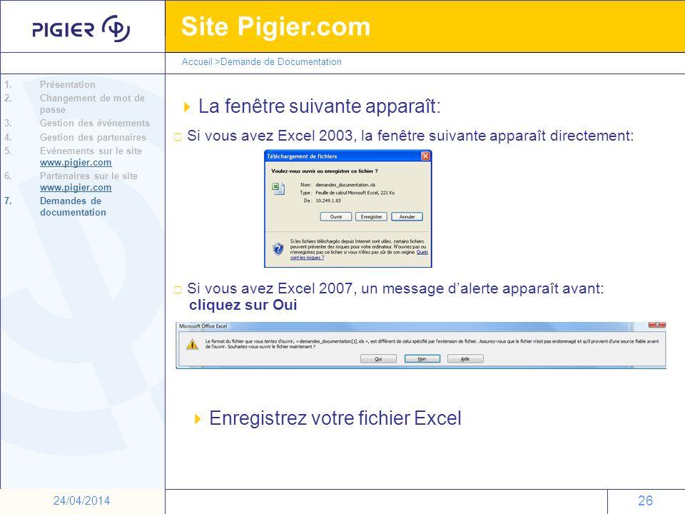 26 Site Pigier.com 26 24/04/2014 La fenêtre suivante apparaît: Accueil >Demande de Documentation Si vous avez Excel 2003, la fenêtre suivante apparaît