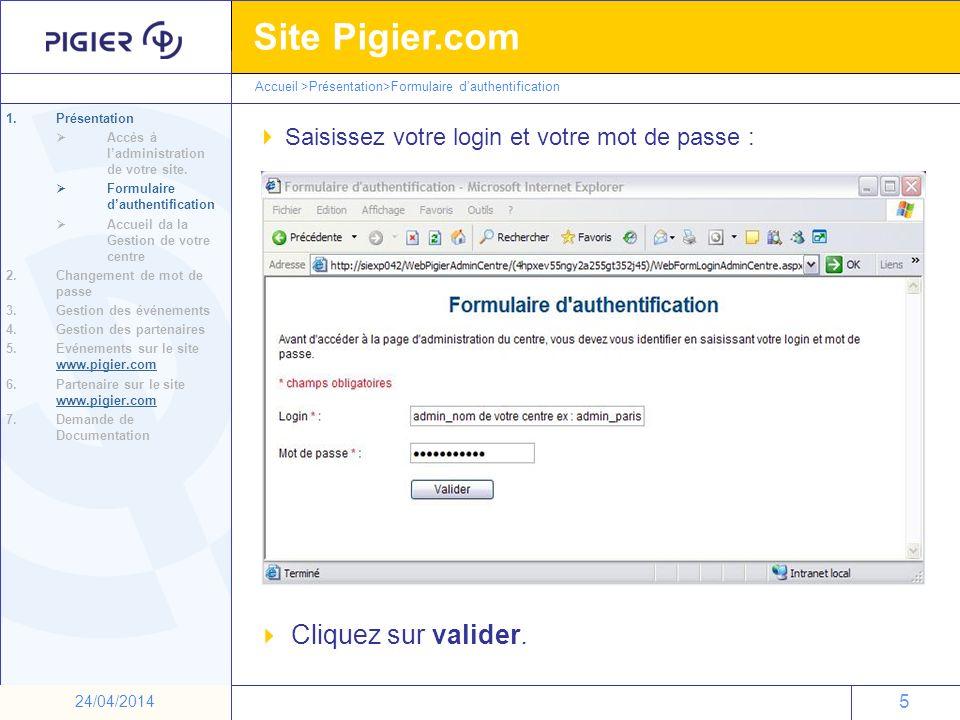 5 Site Pigier.com 5 24/04/2014 Cliquez sur valider. Saisissez votre login et votre mot de passe : Accueil >Présentation>Formulaire dauthentification 1