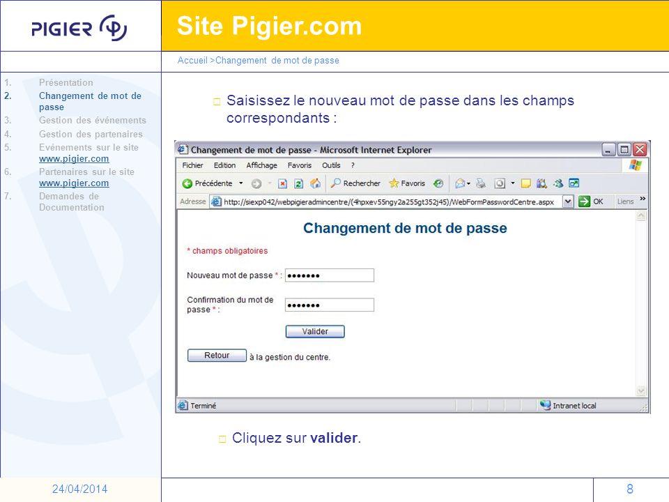 8 Site Pigier.com 8 24/04/2014 Saisissez le nouveau mot de passe dans les champs correspondants : Cliquez sur valider. Accueil >Changement de mot de p