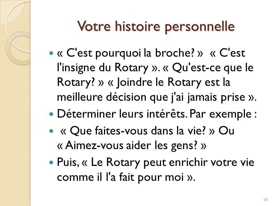 Votre histoire personnelle « J ai joint le Rotary parce que je voulais contribuer à améliorer la vie des gens dans ma communauté; j aime aussi la camaraderie et les offres amusantes du Rotary – et ça s applique au monde entier ».