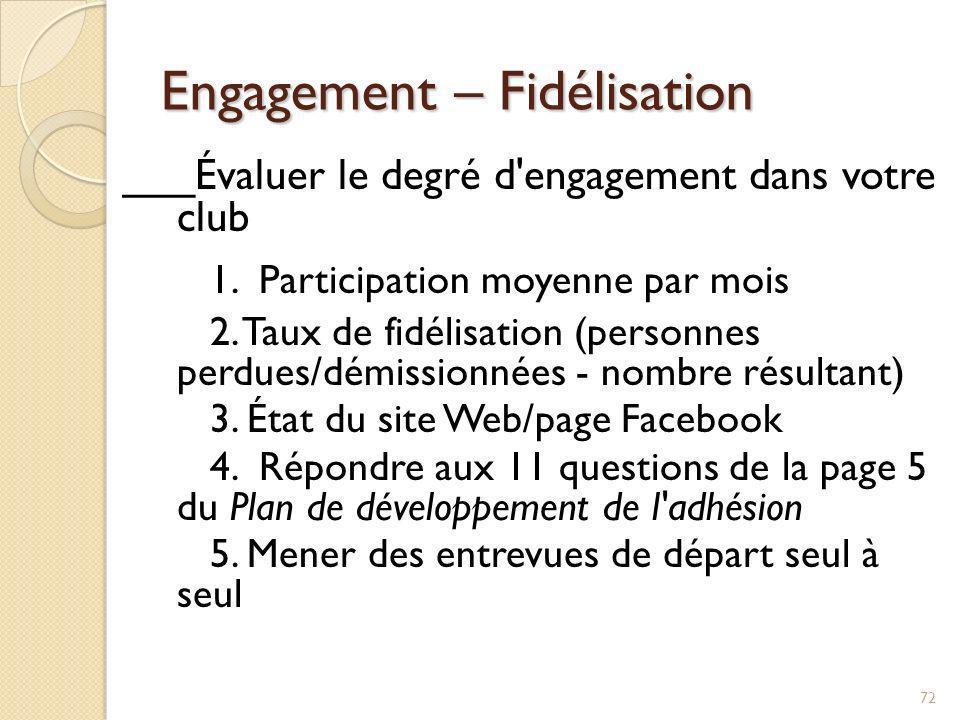 Engagement – Fidélisation ___Mener le sondage de l annexe 9 auprès de tous les membres ou utiliser SurveyMonkey ___S assurer ensuite que le conseil d administration et les membres acceptent de : 1.