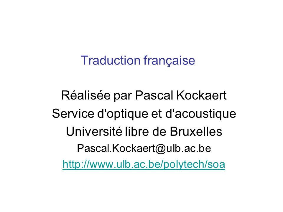 Traduction française Réalisée par Pascal Kockaert Service d'optique et d'acoustique Université libre de Bruxelles Pascal.Kockaert@ulb.ac.be http://www