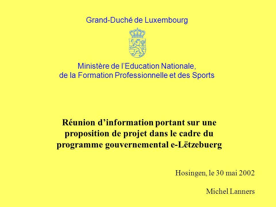 Réunion dinformation portant sur une proposition de projet dans le cadre du programme gouvernemental e-Lëtzebuerg Hosingen, le 30 mai 2002 Michel Lanners Grand-Duché de Luxembourg Ministère de lEducation Nationale, de la Formation Professionnelle et des Sports