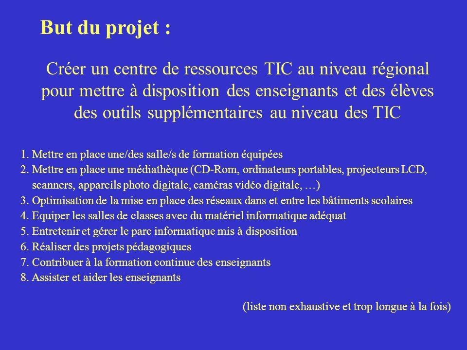 But du projet : Créer un centre de ressources TIC au niveau régional pour mettre à disposition des enseignants et des élèves des outils supplémentaires au niveau des TIC 1.