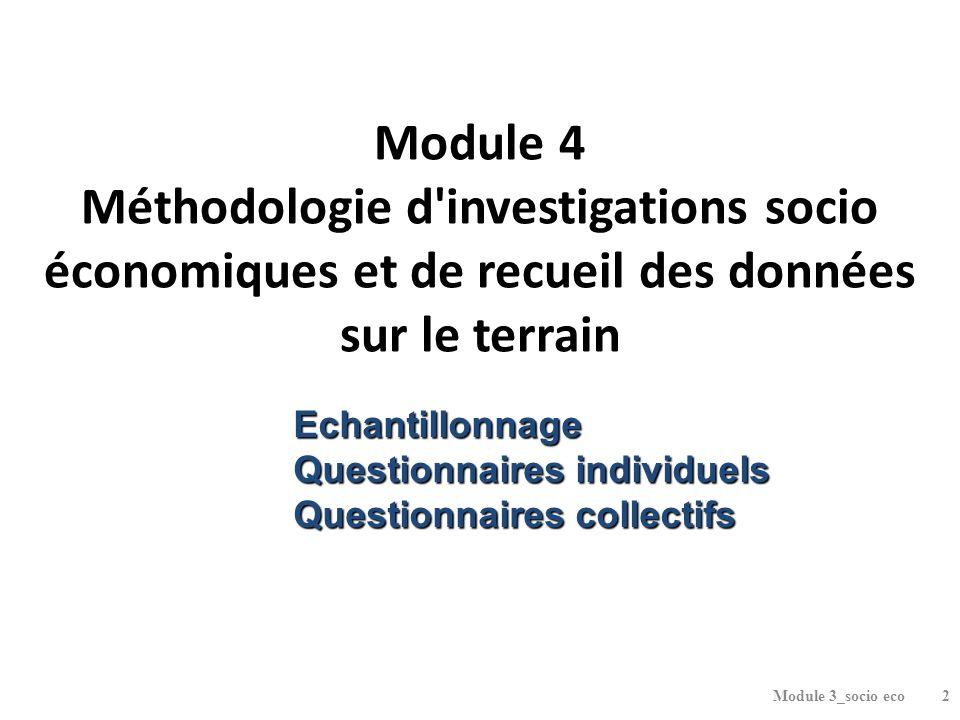 Module 4 Méthodologie d investigations socio économiques et de recueil des données sur le terrain Module 3_socio eco2 Echantillonnage Questionnaires individuels Questionnaires collectifs