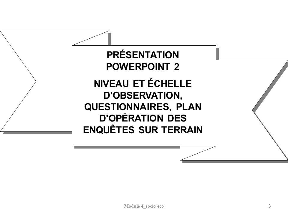 Module 4_socio eco3 PRÉSENTATION POWERPOINT 2 NIVEAU ET ÉCHELLE D'OBSERVATION, QUESTIONNAIRES, PLAN D'OPÉRATION DES ENQUÊTES SUR TERRAIN