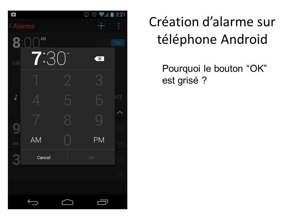 Création dalarme sur téléphone Android Pourquoi le bouton OK est grisé ?