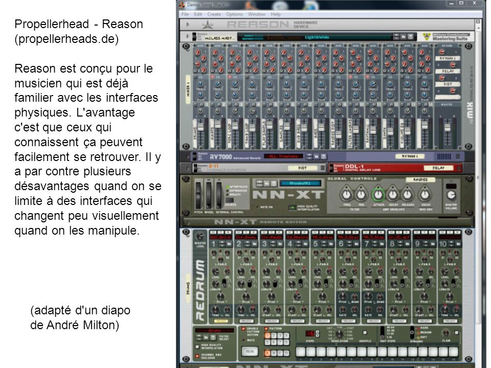 Propellerhead - Reason (propellerheads.de) Reason est conçu pour le musicien qui est déjà familier avec les interfaces physiques. L'avantage c'est que