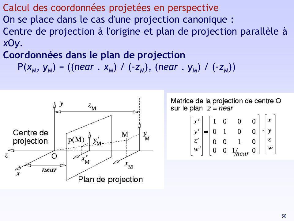 50 Calcul des coordonnées projetées en perspective On se place dans le cas d'une projection canonique : Centre de projection à l'origine et plan de pr