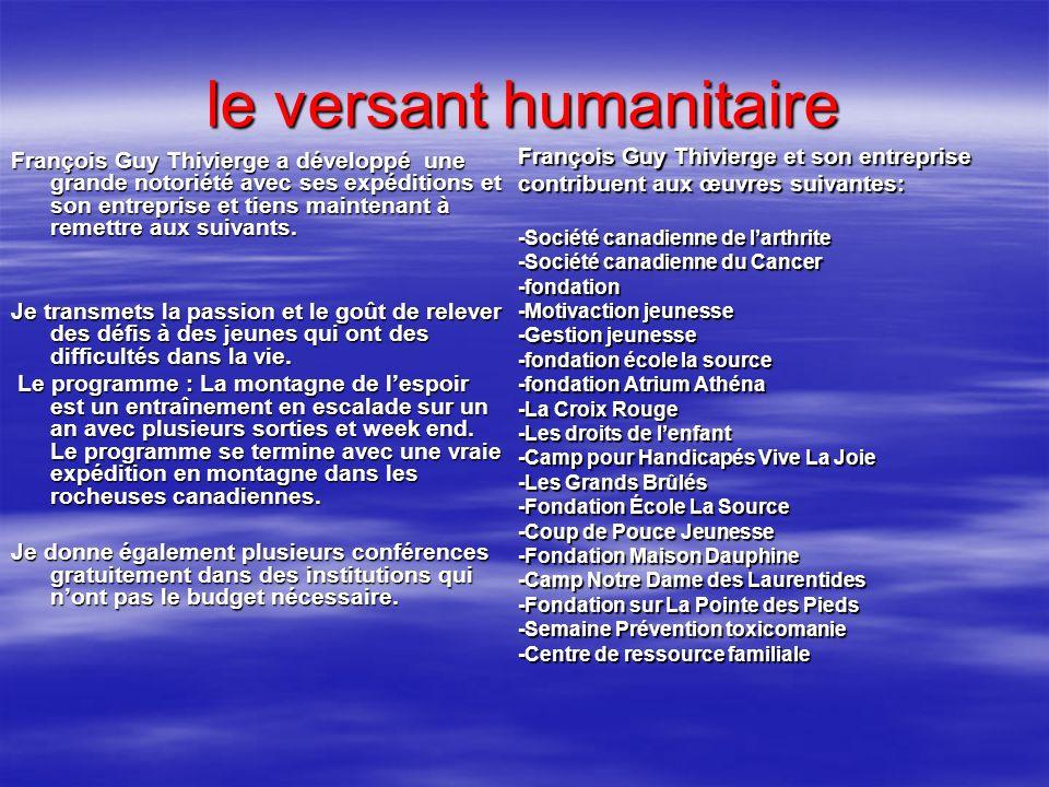 le versant humanitaire François Guy Thivierge a développé une grande notoriété avec ses expéditions et son entreprise et tiens maintenant à remettre a