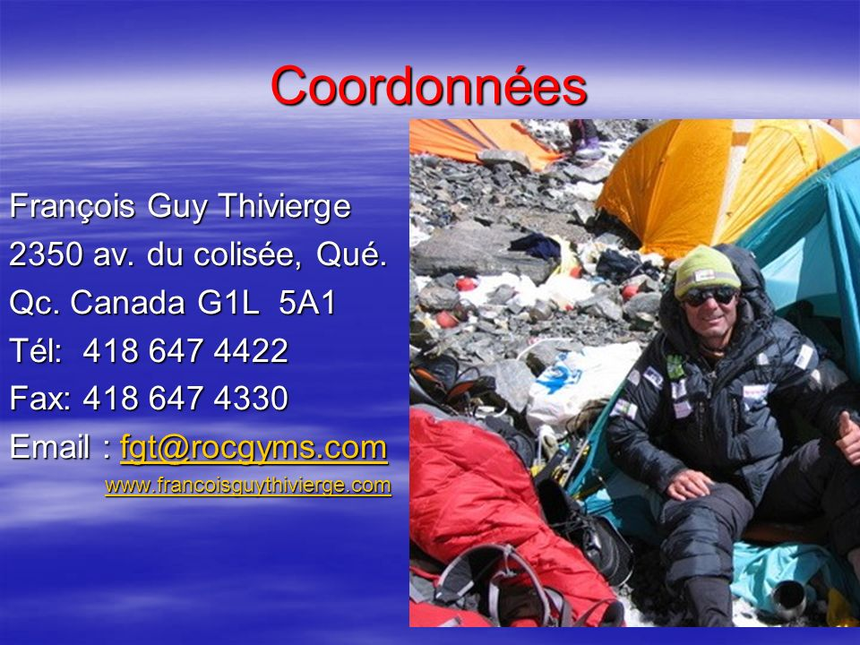 Coordonnées François Guy Thivierge 2350 av. du colisée, Qué. Qc. Canada G1L 5A1 Tél: 418 647 4422 Fax: 418 647 4330 Email : fgt@rocgyms.com fgt@rocgym