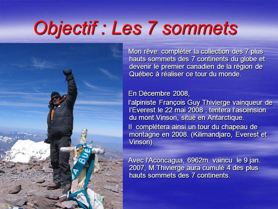 Objectif : Les 7 sommets Objectif : Les 7 sommets Mon rêve: compléter la collection des 7 plus hauts sommets des 7 continents du globe et devenir le p