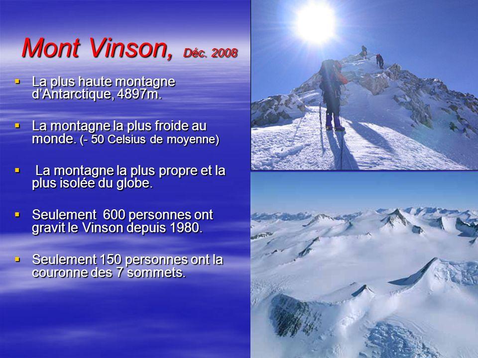 Mont Vinson, Déc. 2008 La plus haute montagne dAntarctique, 4897m. La plus haute montagne dAntarctique, 4897m. La montagne la plus froide au monde. (-