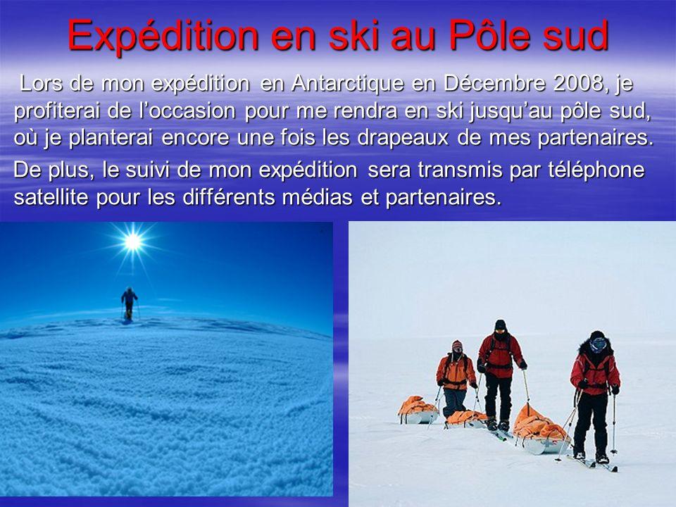 Expédition en ski au Pôle sud Lors de mon expédition en Antarctique en Décembre 2008, je profiterai de loccasion pour me rendra en ski jusquau pôle su