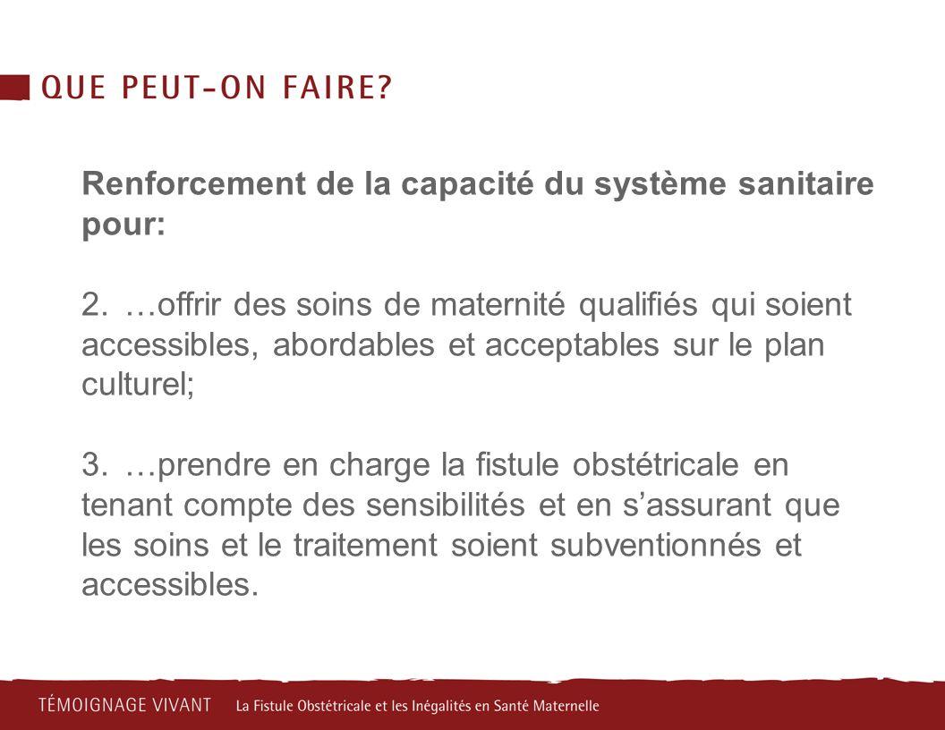 Renforcement de la capacité du système sanitaire pour: 2.…offrir des soins de maternité qualifiés qui soient accessibles, abordables et acceptables su