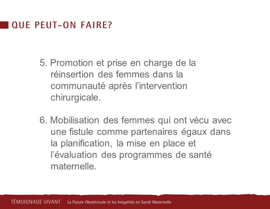 5. Promotion et prise en charge de la réinsertion des femmes dans la communauté après lintervention chirurgicale. 6. Mobilisation des femmes qui ont v