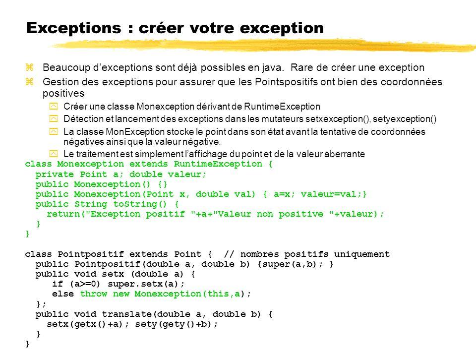 Exceptions : créer votre exception Beaucoup dexceptions sont déjà possibles en java.