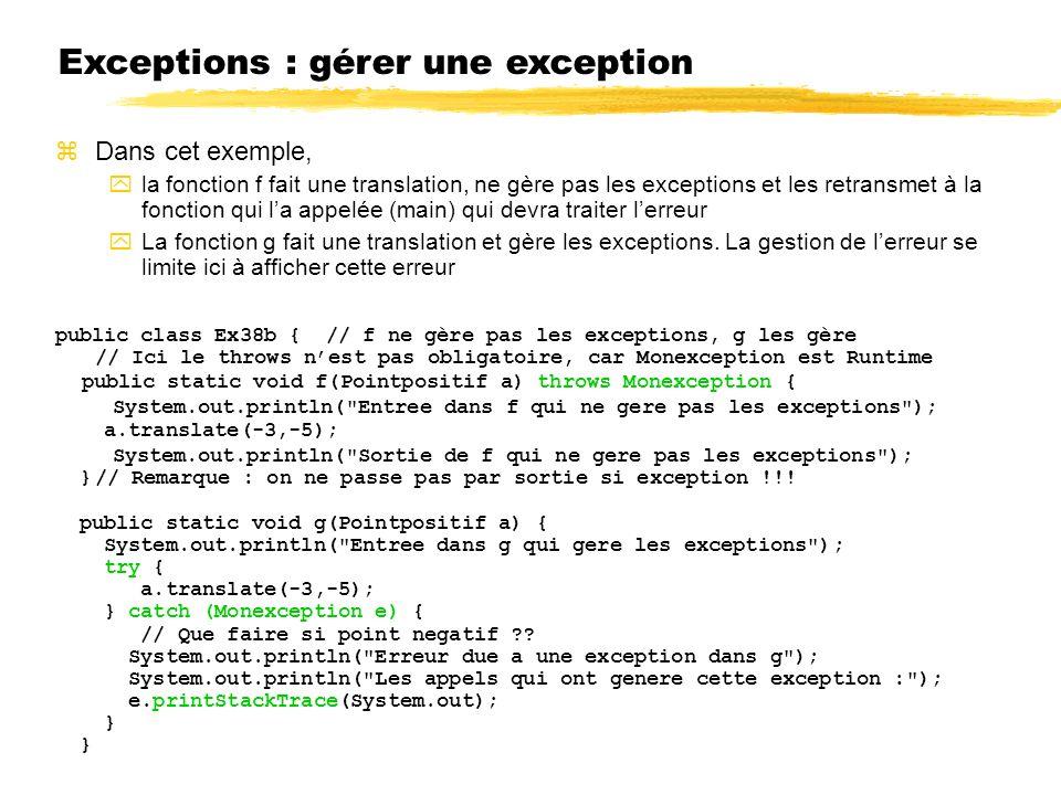Exceptions : gérer une exception Dans cet exemple, la fonction f fait une translation, ne gère pas les exceptions et les retransmet à la fonction qui la appelée (main) qui devra traiter lerreur La fonction g fait une translation et gère les exceptions.