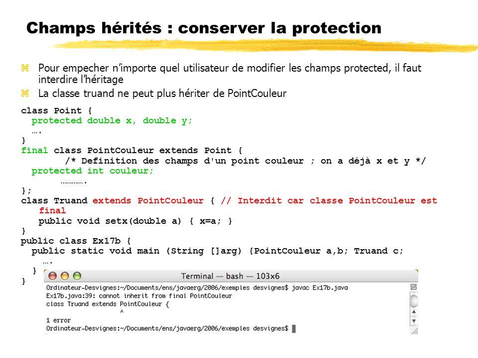 Champs hérités : conserver la protection class Point { protected double x, double y; ….