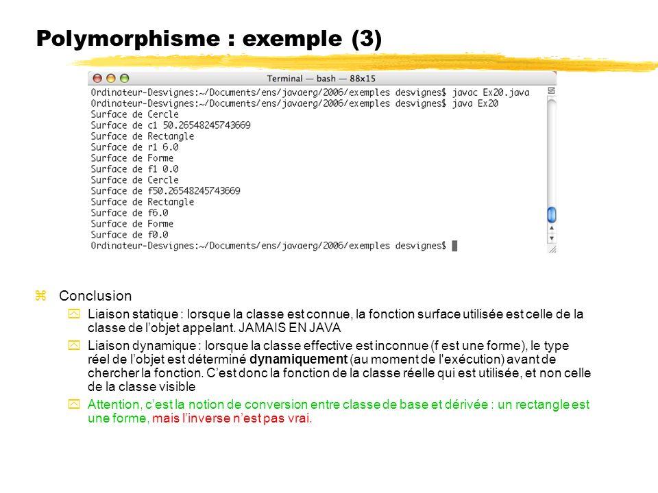 Polymorphisme : exemple (3) Conclusion Liaison statique : lorsque la classe est connue, la fonction surface utilisée est celle de la classe de lobjet appelant.