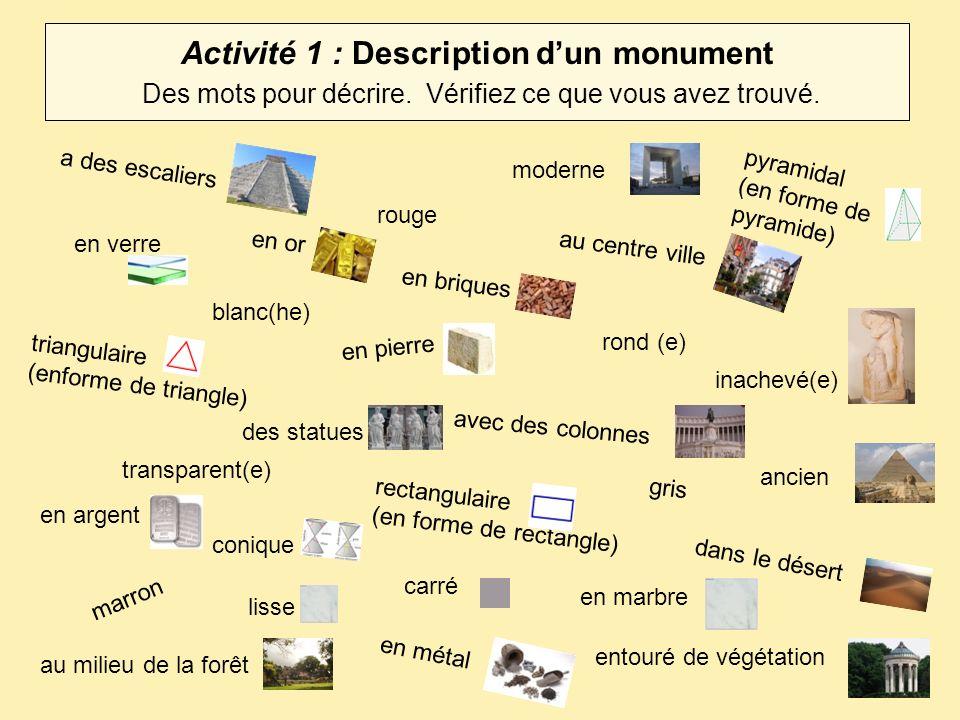 la matière :la forme :la couleur : la situation :lantiquité : Autres Activité 1B : Description dun monument.