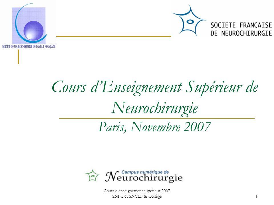 Cours d'enseignement supérieur 2007 SNFC & SNCLF & Collège1 Cours dEnseignement Supérieur de Neurochirurgie Paris, Novembre 2007
