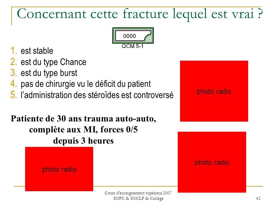 Cours d'enseignement supérieur 2007 SNFC & SNCLF & Collège 42 Concernant cette fracture lequel est vrai ? 1. est stable 2. est du type Chance 3. est d