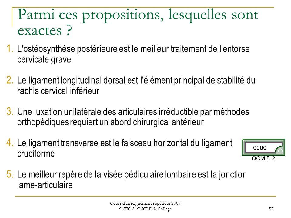 Cours d'enseignement supérieur 2007 SNFC & SNCLF & Collège 57 Parmi ces propositions, lesquelles sont exactes ? 1. L'ostéosynthèse postérieure est le